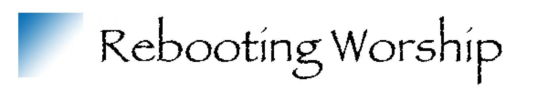 Rebooting Worship Blog